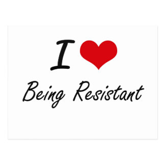 I Love Being Resistant Artistic Design Postcard