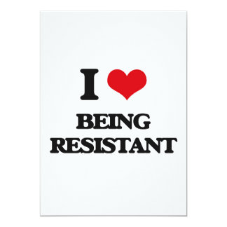 I Love Being Resistant 5x7 Paper Invitation Card
