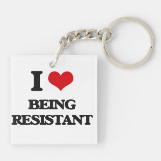 I Love Being Resistant Acrylic Keychains