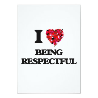I Love Being Respectful 5x7 Paper Invitation Card