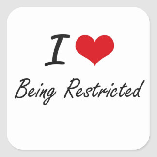 I Love Being Restricted Artistic Design Square Sticker