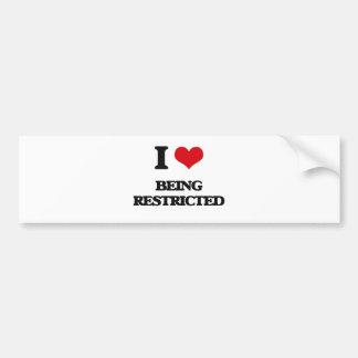 I Love Being Restricted Car Bumper Sticker