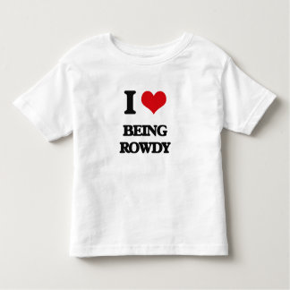 I Love Being Rowdy Toddler T-shirt