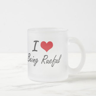 I Love Being Rueful Artistic Design 10 Oz Frosted Glass Coffee Mug