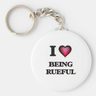 I Love Being Rueful Keychain