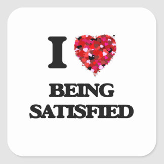 I Love Being Satisfied Square Sticker
