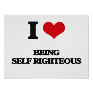 I Love Being Self-Righteous Poster