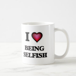 I Love Being Selfish Coffee Mug