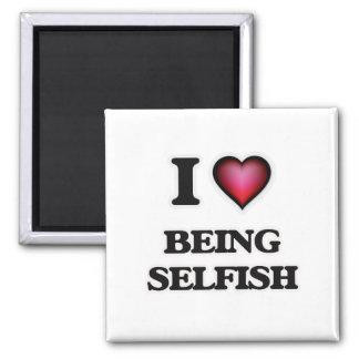 I Love Being Selfish Magnet