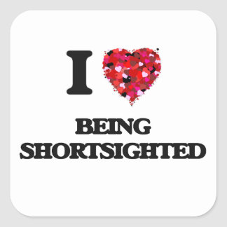 I Love Being Shortsighted Square Sticker