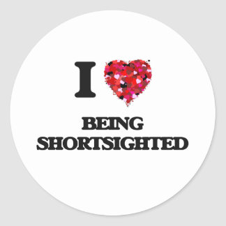 I Love Being Shortsighted Classic Round Sticker