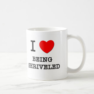 I Love Being Shriveled Coffee Mugs