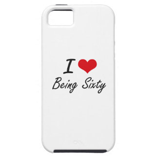 I Love Being Sixty Artistic Design iPhone 5 Case