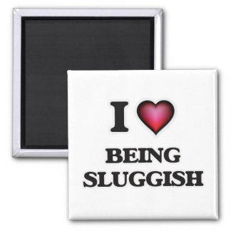 I love Being Sluggish Magnet
