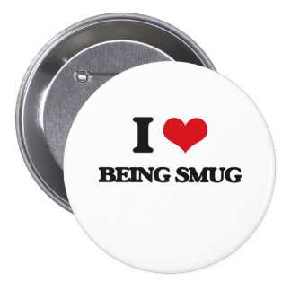 I love Being Smug Pinback Buttons