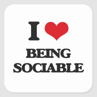 I love Being Sociable Square Sticker