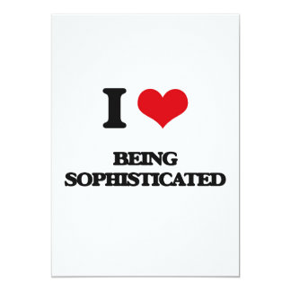 """I love Being Sophisticated 5"""" X 7"""" Invitation Card"""