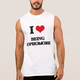 I love Being Sophomoric Sleeveless T-shirts