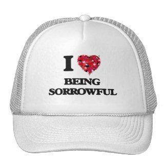 I love Being Sorrowful Trucker Hat