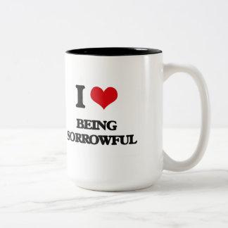 I love Being Sorrowful Mugs