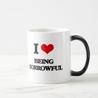 I love Being Sorrowful Mug