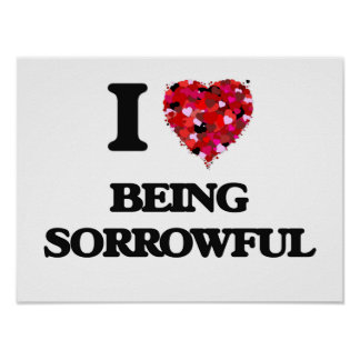 I love Being Sorrowful Poster