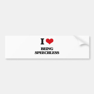I love Being Speechless Bumper Stickers