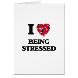 I love Being Stressed Greeting Card