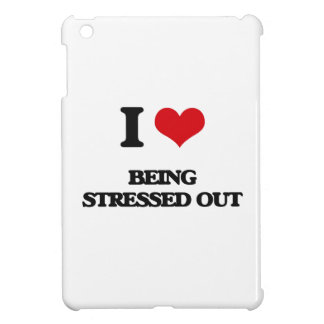 I love Being Stressed Out Case For The iPad Mini