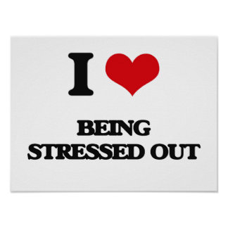I love Being Stressed Out Poster