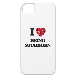 I love Being Stubborn iPhone 5 Cases