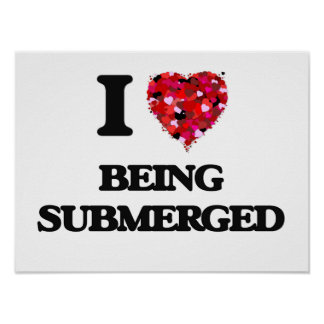 I love Being Submerged Poster