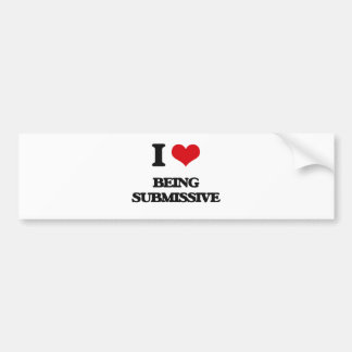 I love Being Submissive Car Bumper Sticker