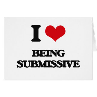 I love Being Submissive Greeting Card