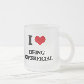 I love Being Superficial 10 Oz Frosted Glass Coffee Mug