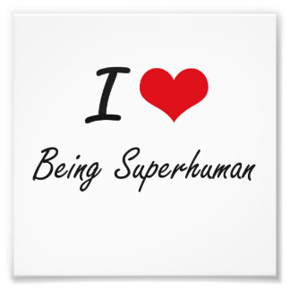 I love Being Superhuman Artistic Design Photo Print