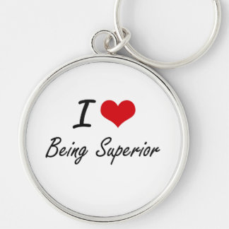 I love Being Superior Artistic Design Silver-Colored Round Keychain
