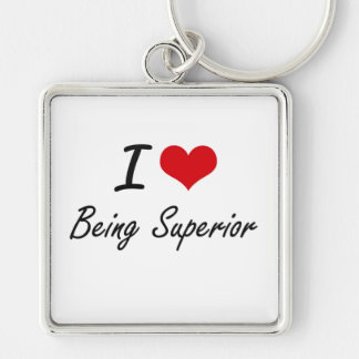 I love Being Superior Artistic Design Silver-Colored Square Keychain