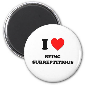 I love Being Surreptitious 2 Inch Round Magnet