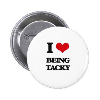 I love Being Tacky Pin