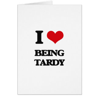 I love Being Tardy Greeting Card