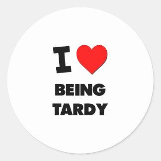 I love Being Tardy Classic Round Sticker