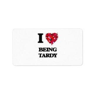 I love Being Tardy Address Label