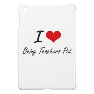 I love Being Teachers Pet iPad Mini Cover