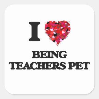 I love Being Teachers Pet Square Sticker