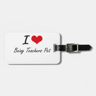 I love Being Teachers Pet Tags For Luggage