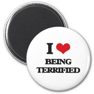 I love Being Terrified Fridge Magnets