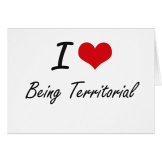 I love Being Territorial Artistic Design Stationery Note Card