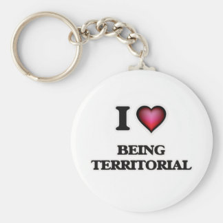 I love Being Territorial Keychain