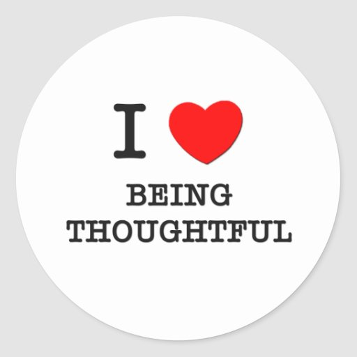 I Love Being Thoughtful Classic Round Sticker